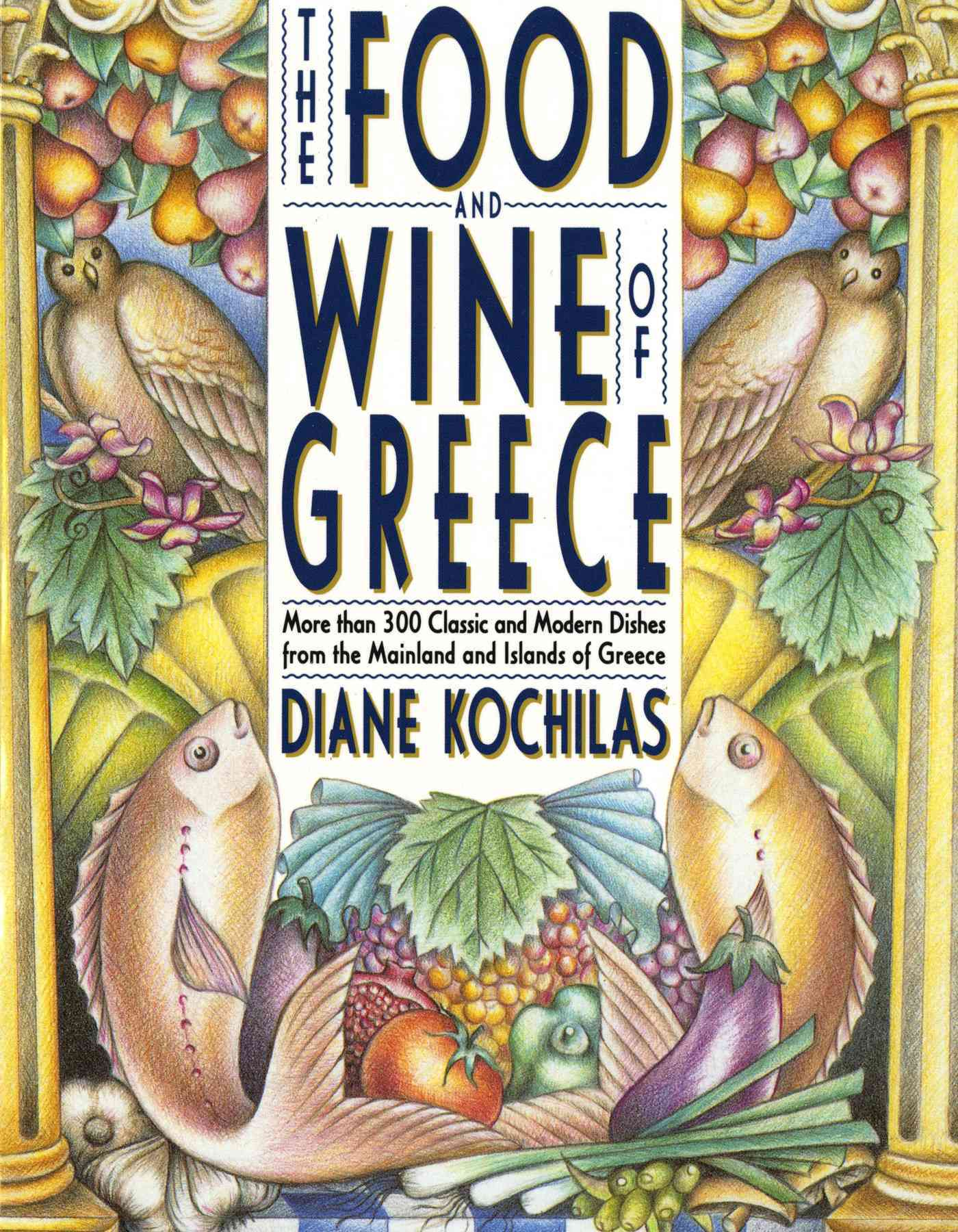 The Food and Wine of Greece By Kochilas, Diane/ Stenos, Vassilis (ILT)