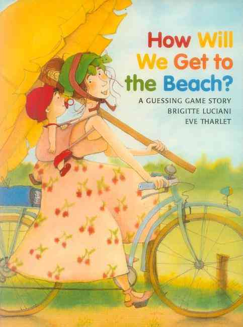 How Will We Get to the Beach? By Luciani, Brigitte/ Tharlet, Eve (ILT)/ Lanning, Rosemary (TRN)